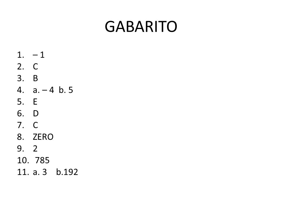 GABARITO – 1 C B a. – 4 b. 5 E D ZERO 2 785 a. 3 b.192