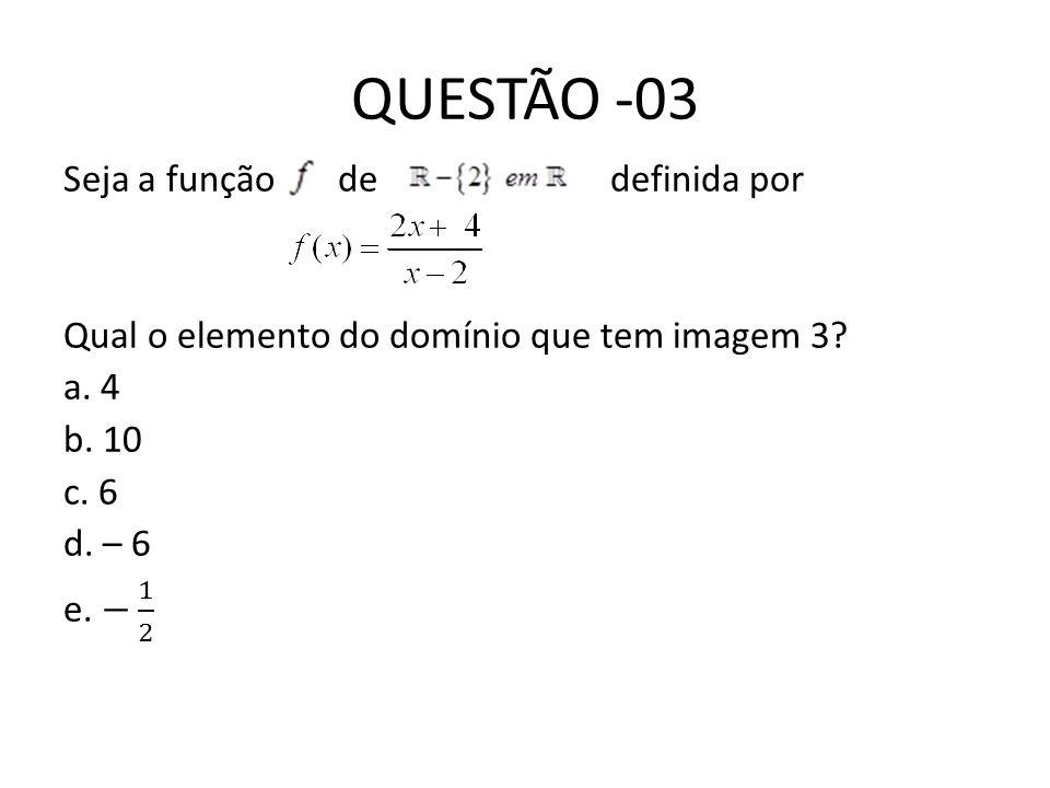 QUESTÃO -03 Seja a função de definida por