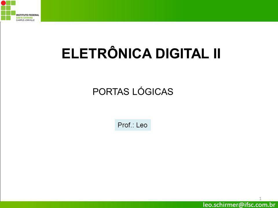 ELETRÔNICA DIGITAL II PORTAS LÓGICAS Prof.: Leo