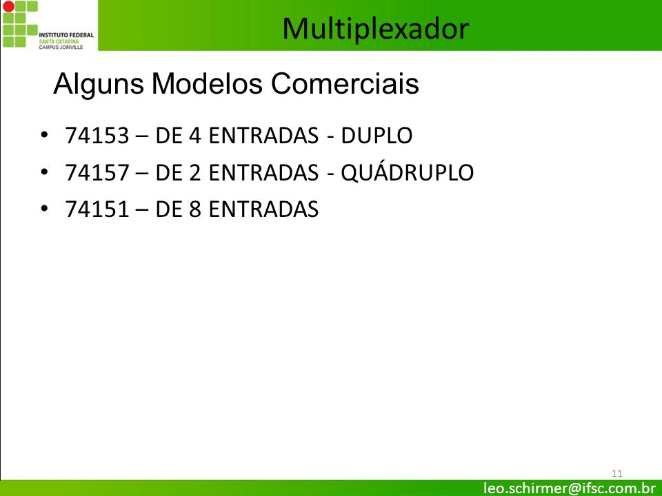 Multiplexador Alguns Modelos Comerciais 74153 – DE 4 ENTRADAS - DUPLO