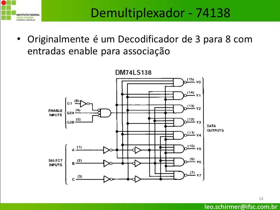 Demultiplexador - 74138 Originalmente é um Decodificador de 3 para 8 com entradas enable para associação.