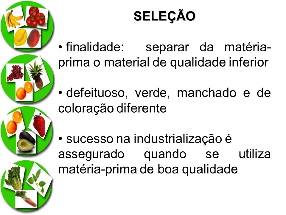 SELEÇÃO finalidade: separar da matéria-prima o material de qualidade inferior. defeituoso, verde, manchado e de coloração diferente.