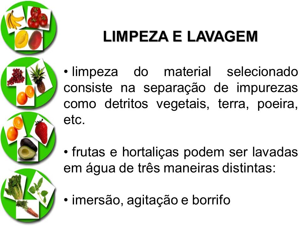 LIMPEZA E LAVAGEM limpeza do material selecionado consiste na separação de impurezas como detritos vegetais, terra, poeira, etc.