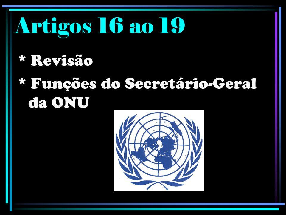 Artigos 16 ao 19 * Revisão * Funções do Secretário-Geral da ONU