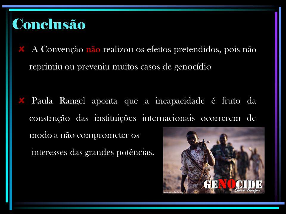 Conclusão A Convenção não realizou os efeitos pretendidos, pois não reprimiu ou preveniu muitos casos de genocídio.