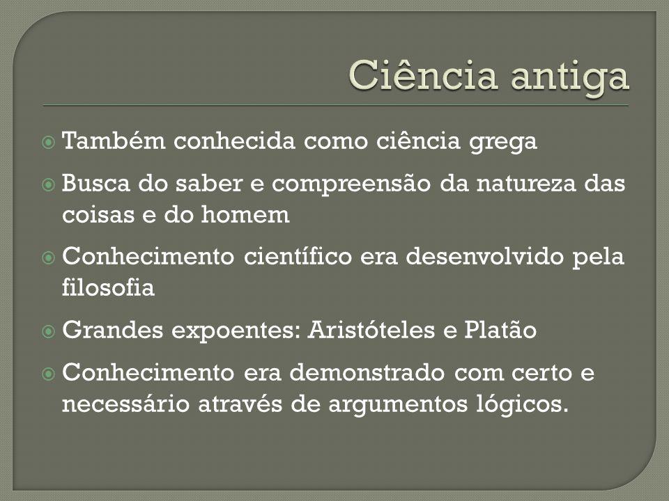 Ciência antiga Também conhecida como ciência grega