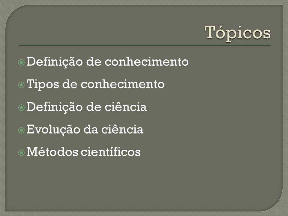 Tópicos Definição de conhecimento Tipos de conhecimento
