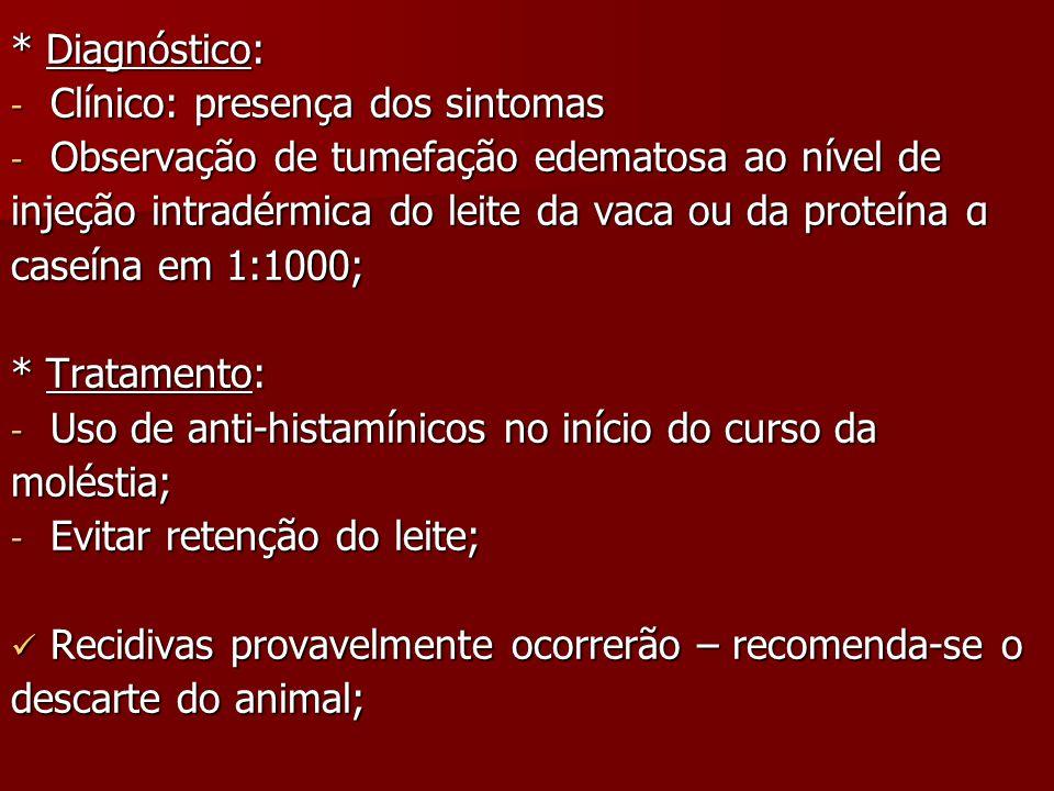 * Diagnóstico: Clínico: presença dos sintomas. Observação de tumefação edematosa ao nível de.
