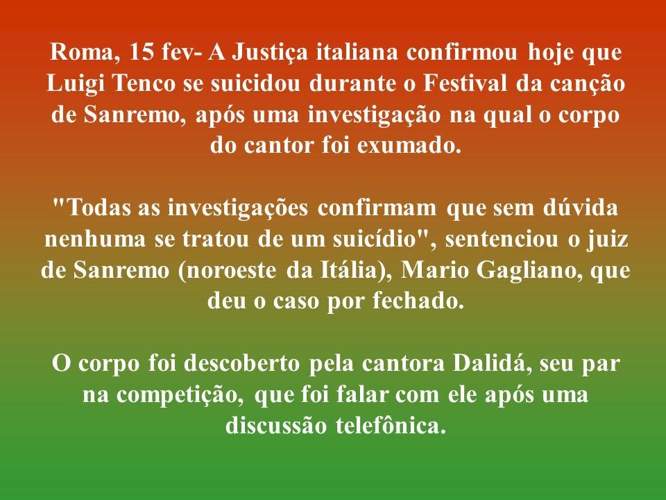 Roma, 15 fev- A Justiça italiana confirmou hoje que Luigi Tenco se suicidou durante o Festival da canção de Sanremo, após uma investigação na qual o corpo do cantor foi exumado.