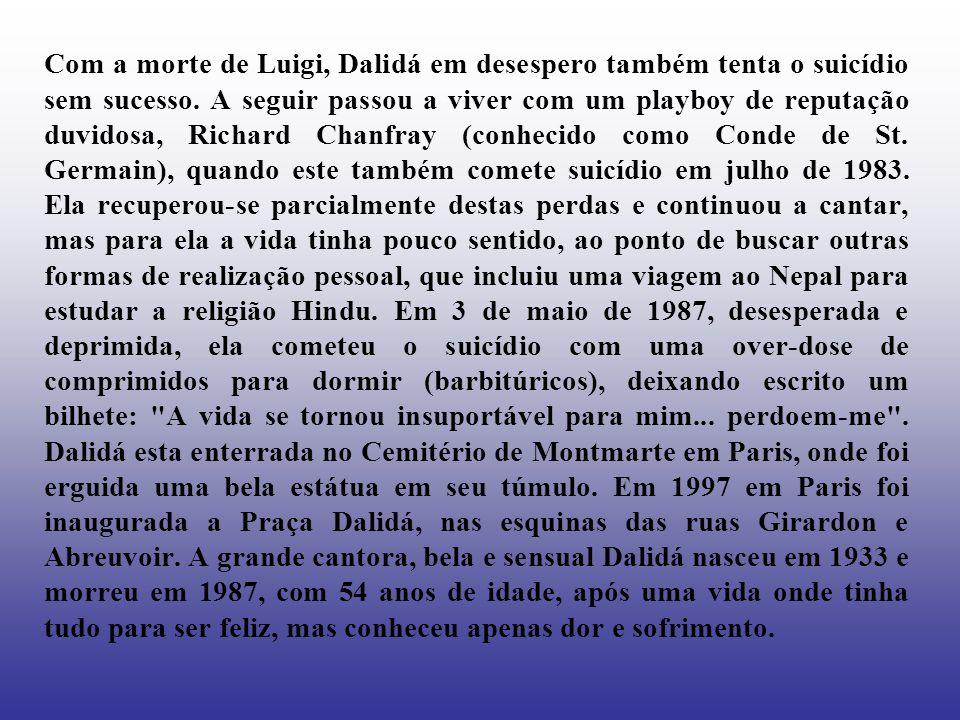 Com a morte de Luigi, Dalidá em desespero também tenta o suicídio sem sucesso.