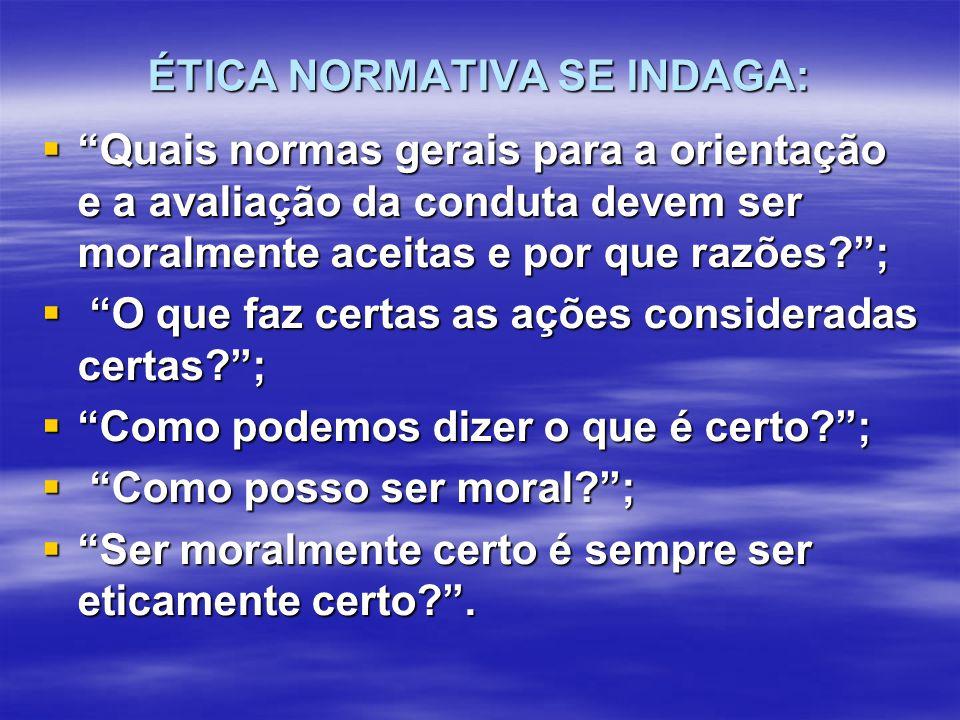 ÉTICA NORMATIVA SE INDAGA: