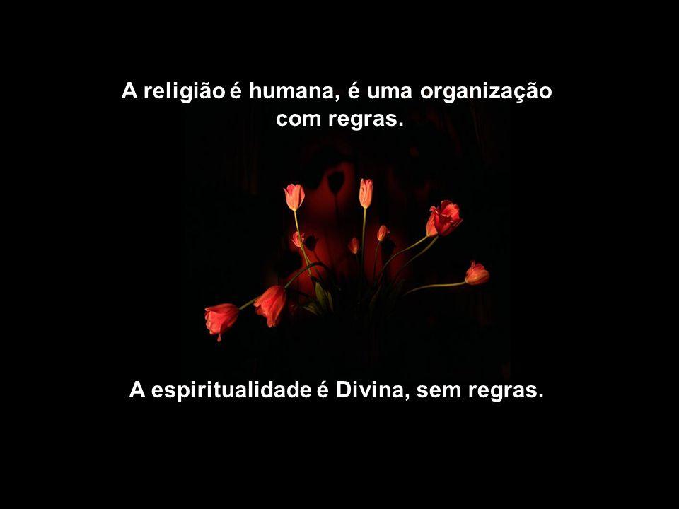 A religião é humana, é uma organização com regras.