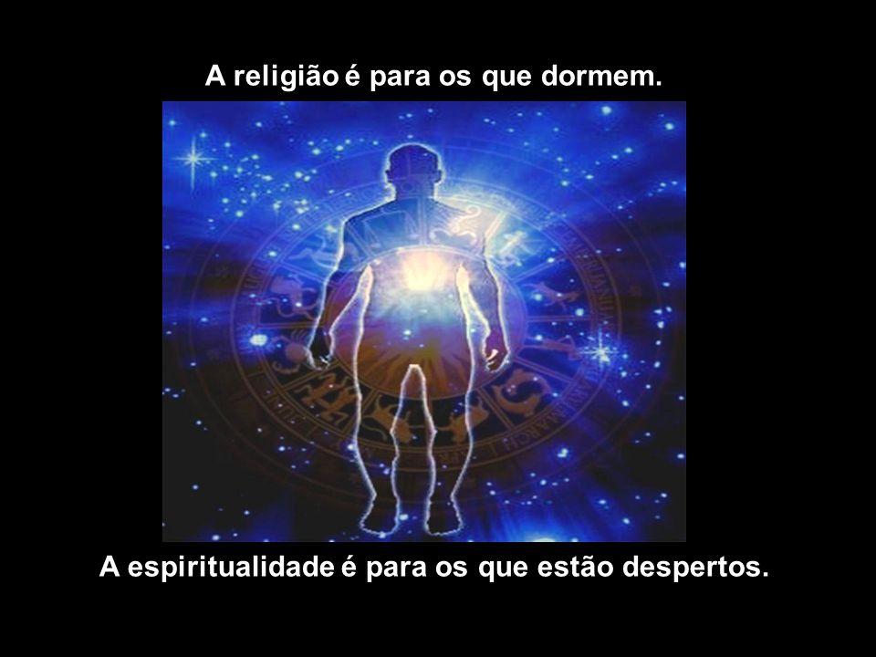 A religião é para os que dormem.