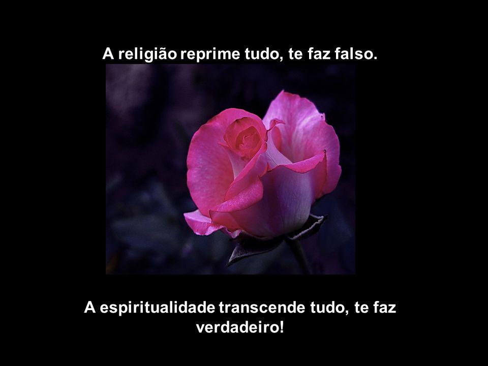 A religião reprime tudo, te faz falso.