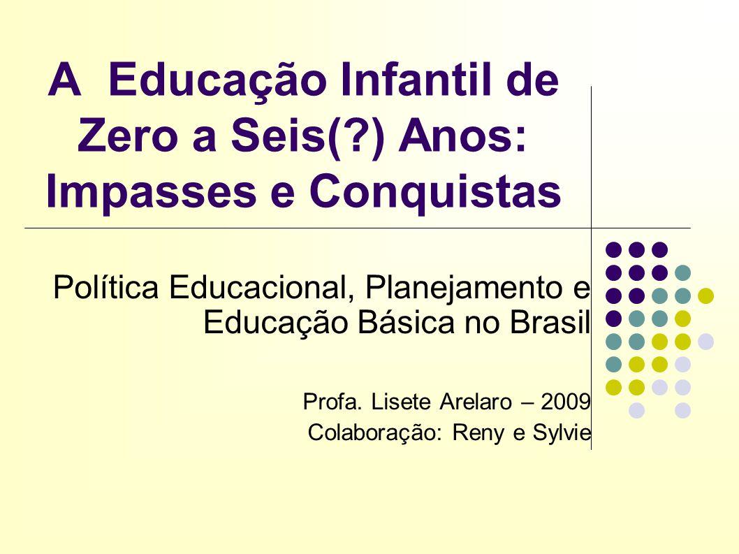 A Educação Infantil de Zero a Seis( ) Anos: Impasses e Conquistas