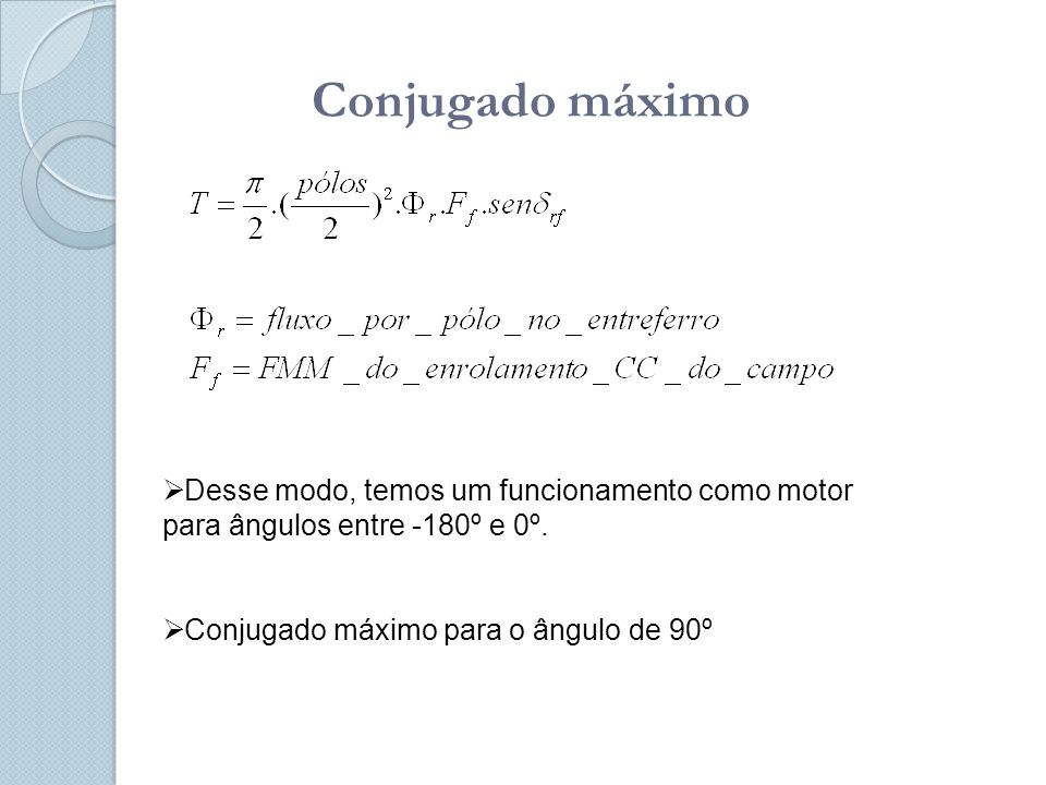 Conjugado máximo Desse modo, temos um funcionamento como motor para ângulos entre -180º e 0º.
