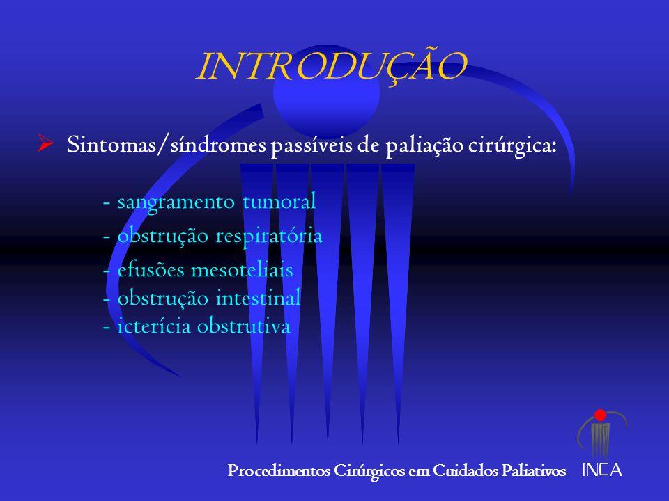 INTRODUÇÃO Sintomas/síndromes passíveis de paliação cirúrgica: - sangramento tumoral. - obstrução respiratória.