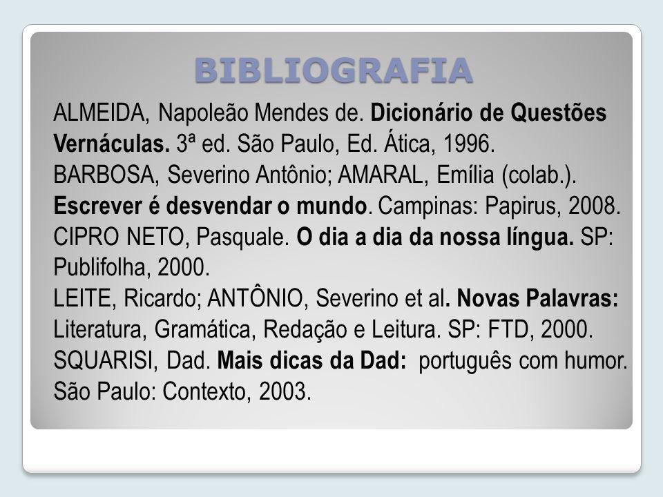BIBLIOGRAFIA ALMEIDA, Napoleão Mendes de. Dicionário de Questões Vernáculas. 3ª ed. São Paulo, Ed. Ática, 1996.