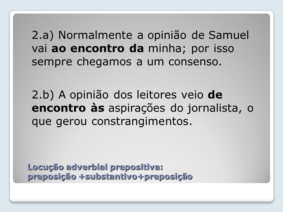 Locução adverbial prepositiva: preposição +substantivo+preposição