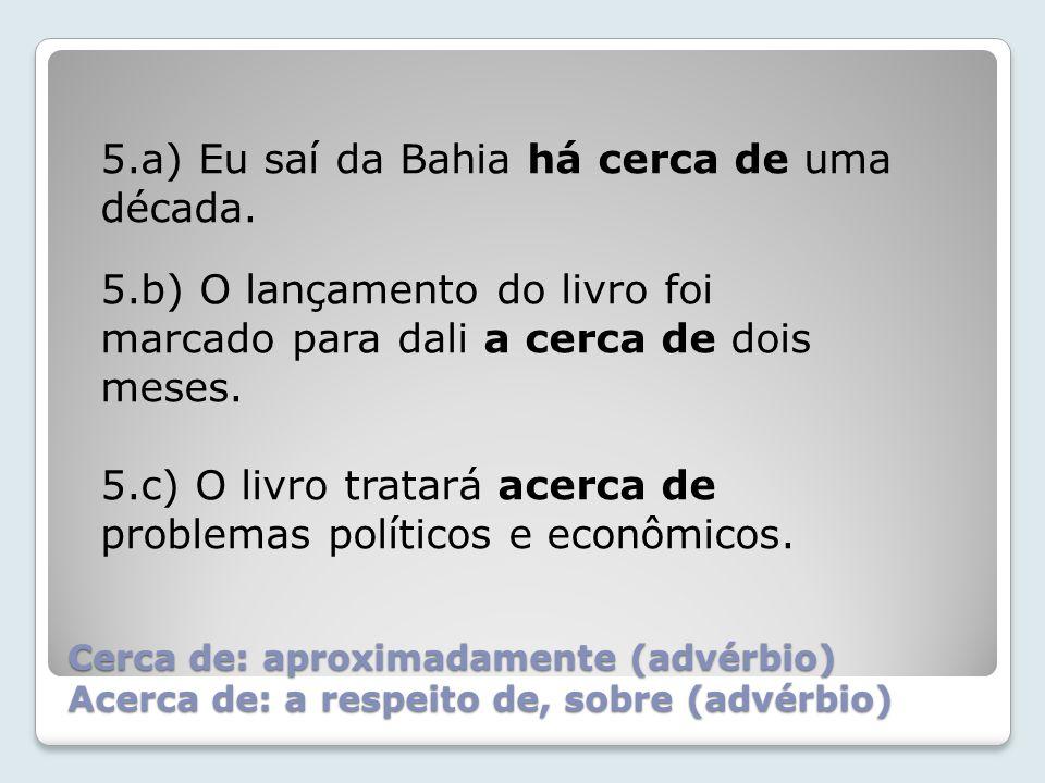 5.a) Eu saí da Bahia há cerca de uma década.