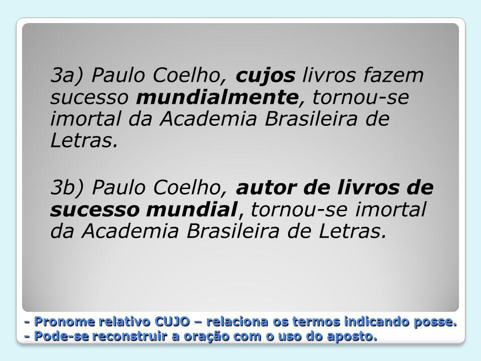 3a) Paulo Coelho, cujos livros fazem sucesso mundialmente, tornou-se imortal da Academia Brasileira de Letras.