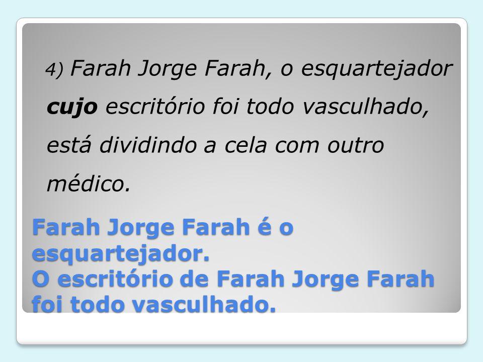 4) Farah Jorge Farah, o esquartejador cujo escritório foi todo vasculhado, está dividindo a cela com outro médico.