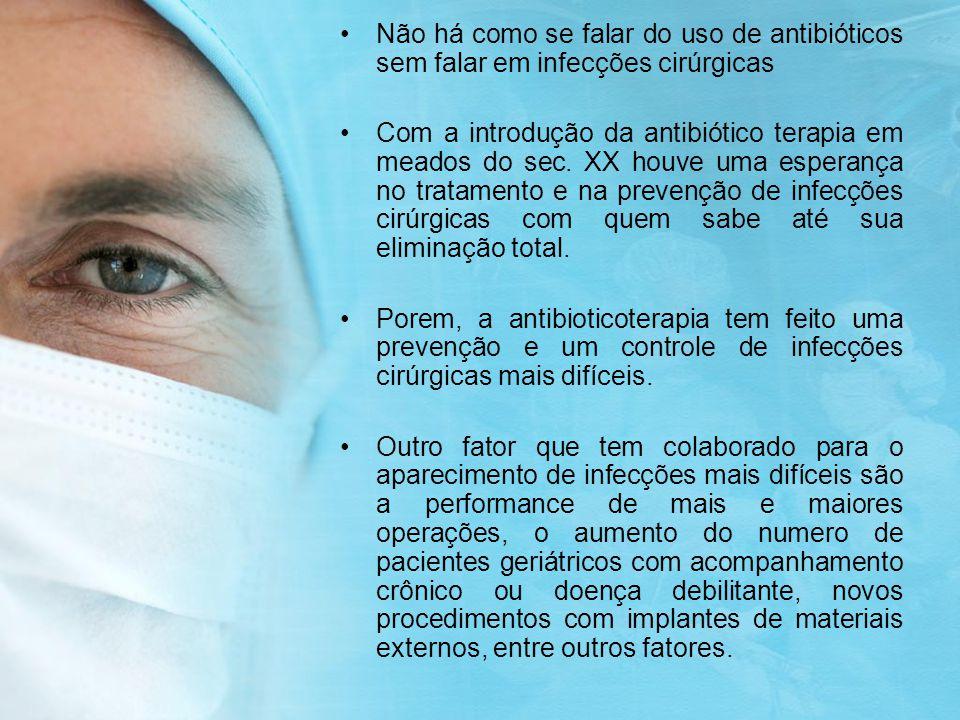Não há como se falar do uso de antibióticos sem falar em infecções cirúrgicas