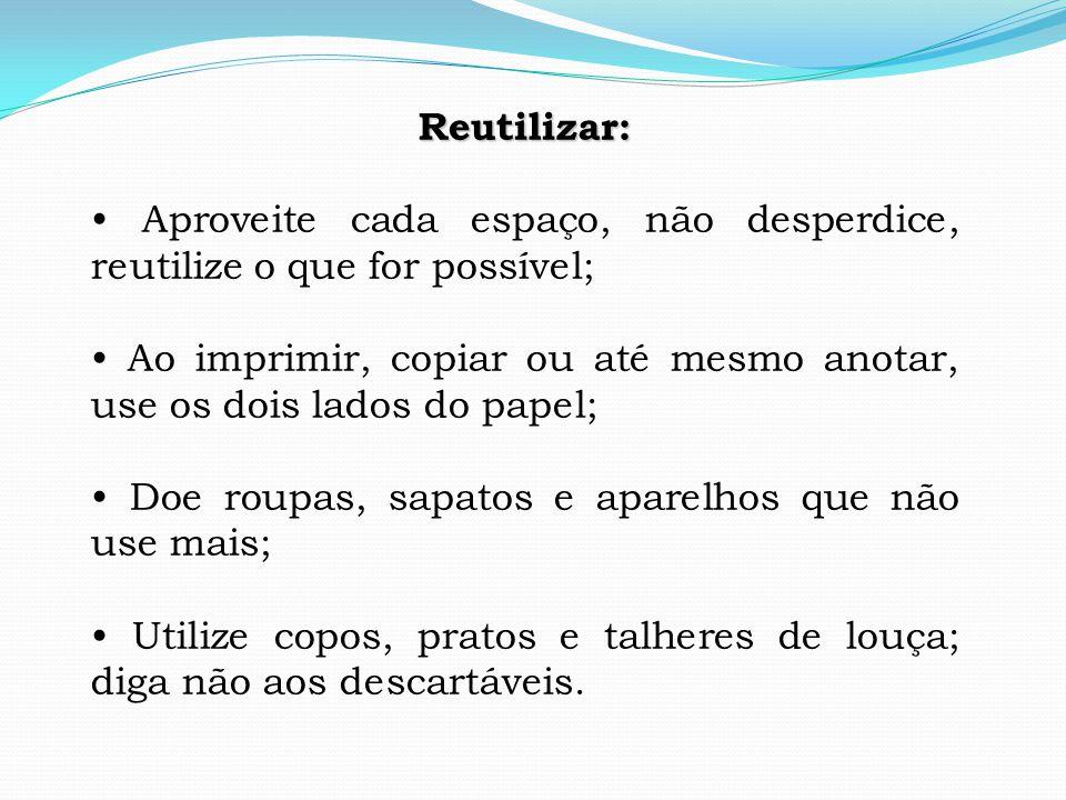 Reutilizar: • Aproveite cada espaço, não desperdice, reutilize o que for possível;