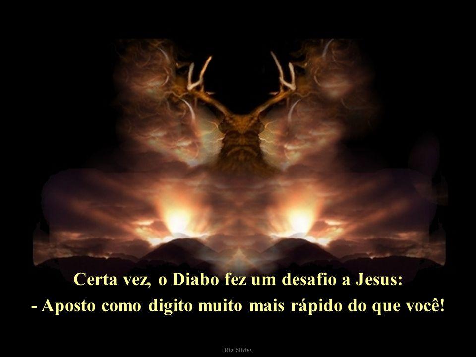 Certa vez, o Diabo fez um desafio a Jesus: