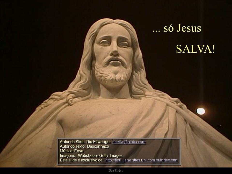 ... só Jesus SALVA!