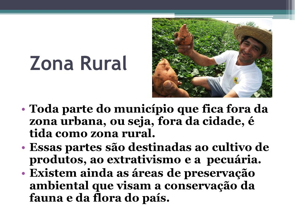 Zona Rural Toda parte do município que fica fora da zona urbana, ou seja, fora da cidade, é tida como zona rural.