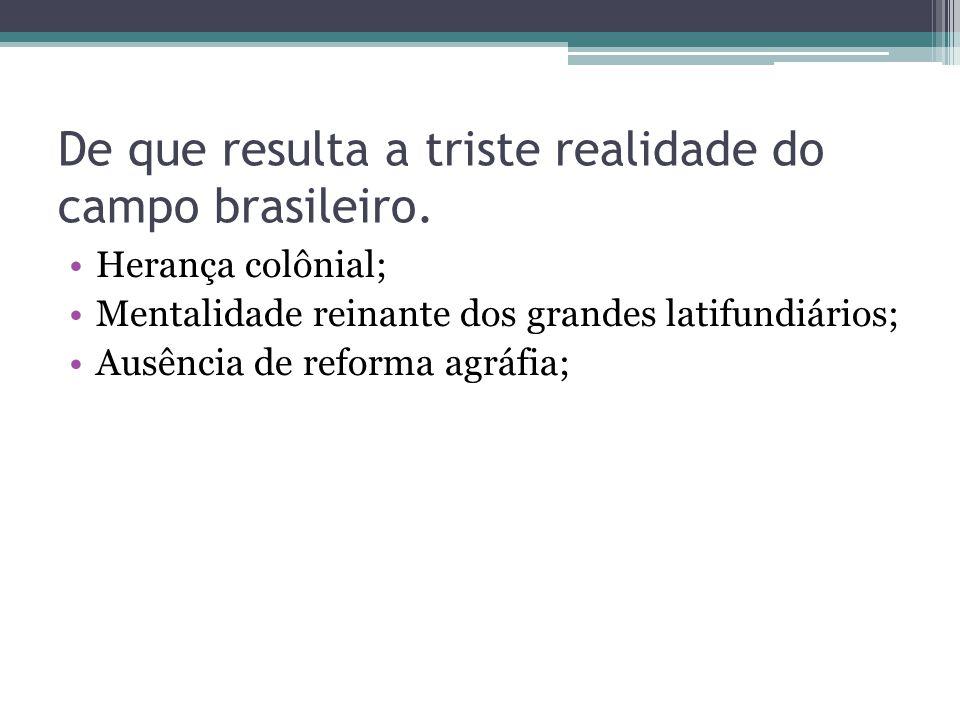 De que resulta a triste realidade do campo brasileiro.