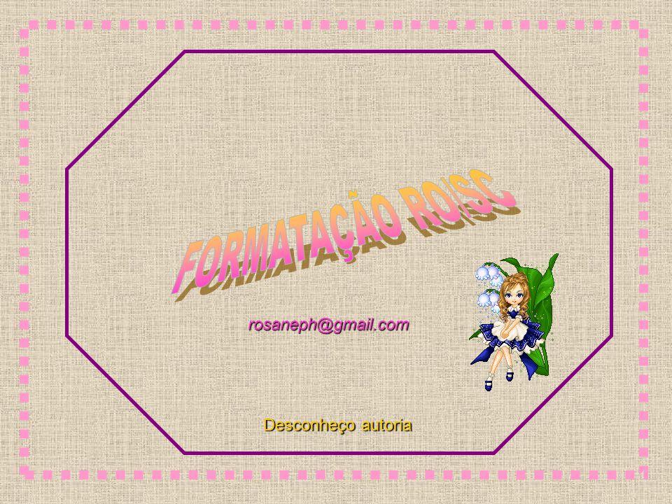 FORMATAÇÃO RO/SC rosaneph@gmail.com Desconheço autoria
