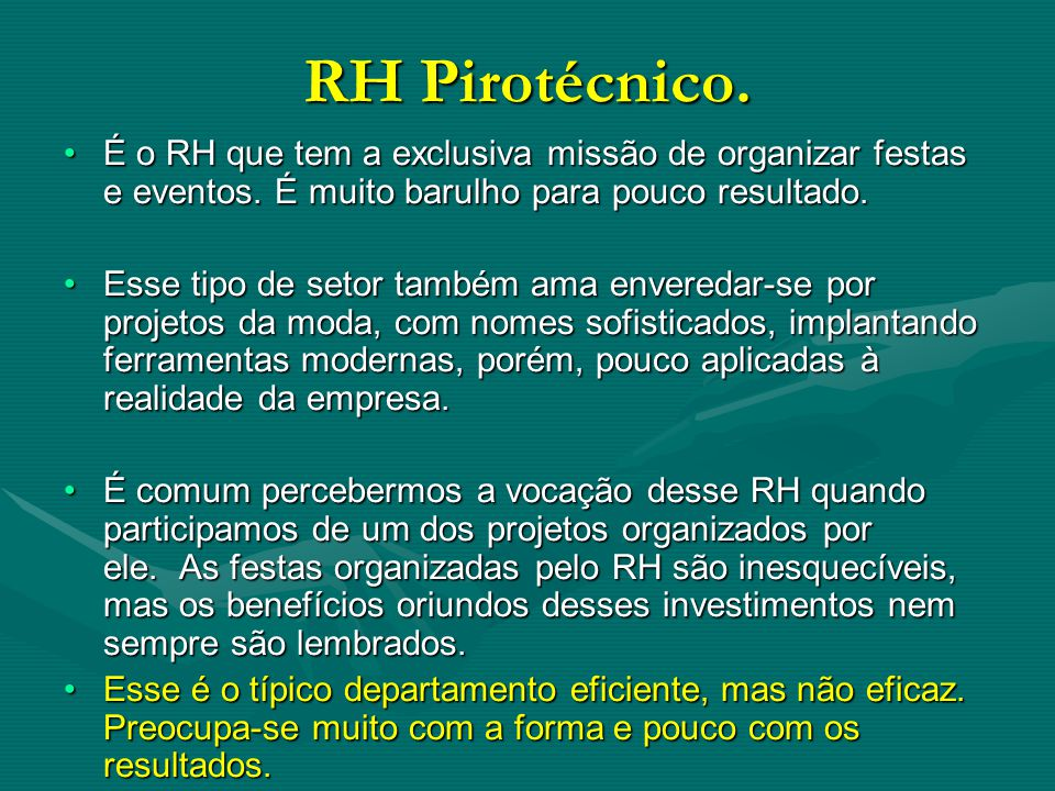 RH Pirotécnico. É o RH que tem a exclusiva missão de organizar festas e eventos. É muito barulho para pouco resultado.