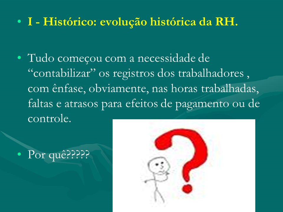 I - Histórico: evolução histórica da RH.