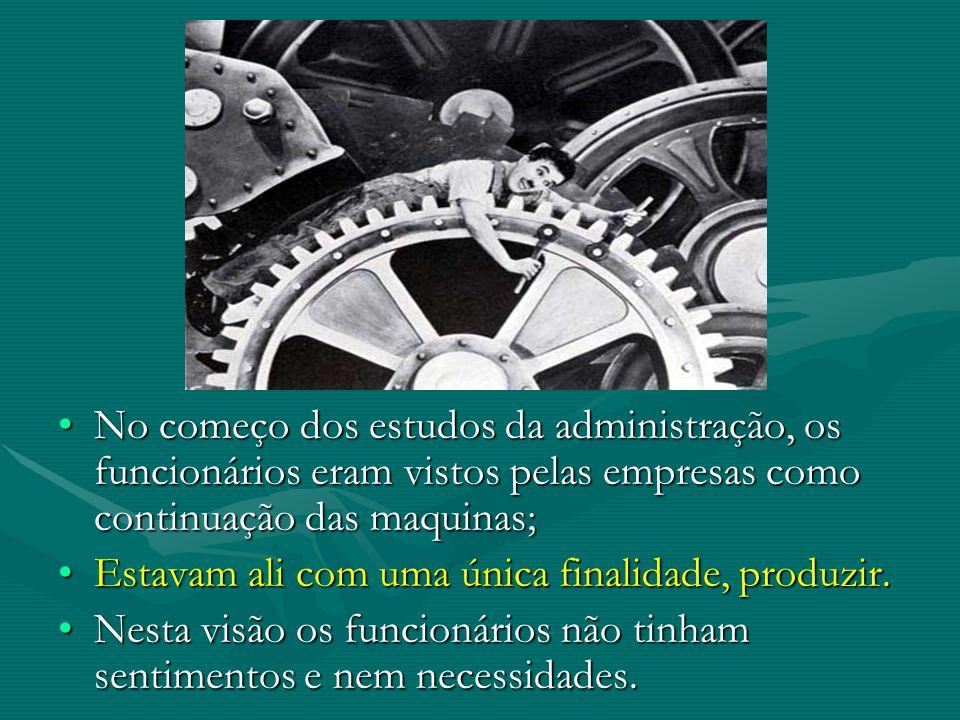 No começo dos estudos da administração, os funcionários eram vistos pelas empresas como continuação das maquinas;