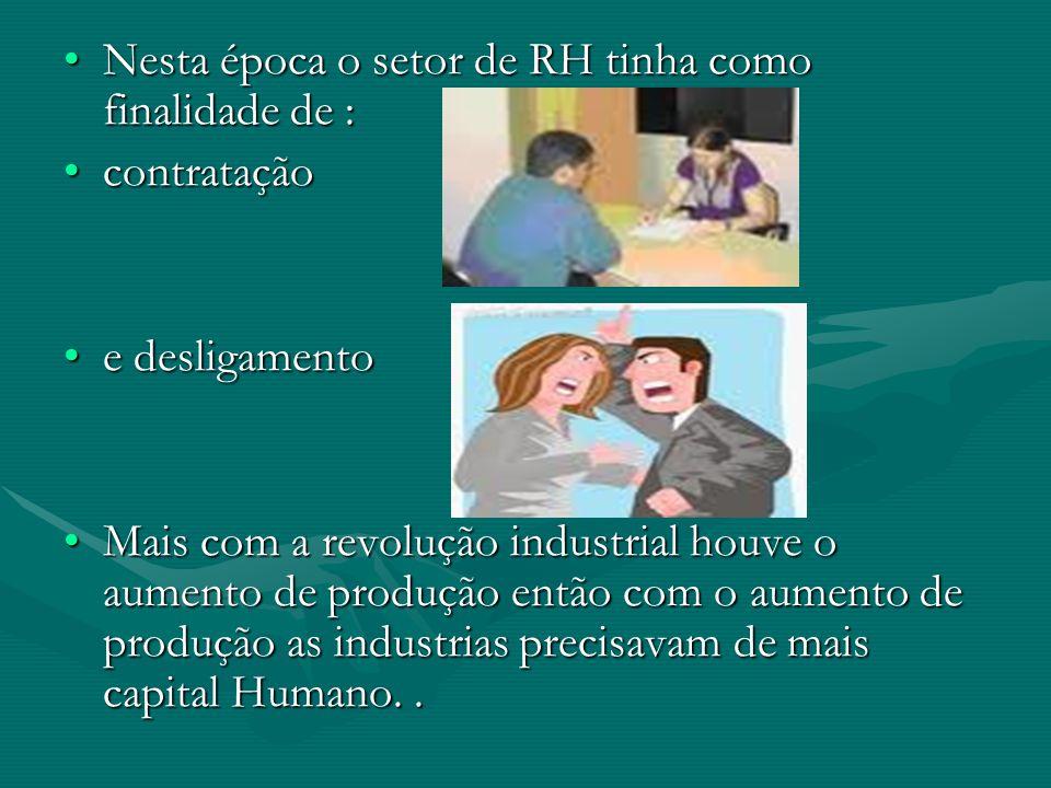 Nesta época o setor de RH tinha como finalidade de :