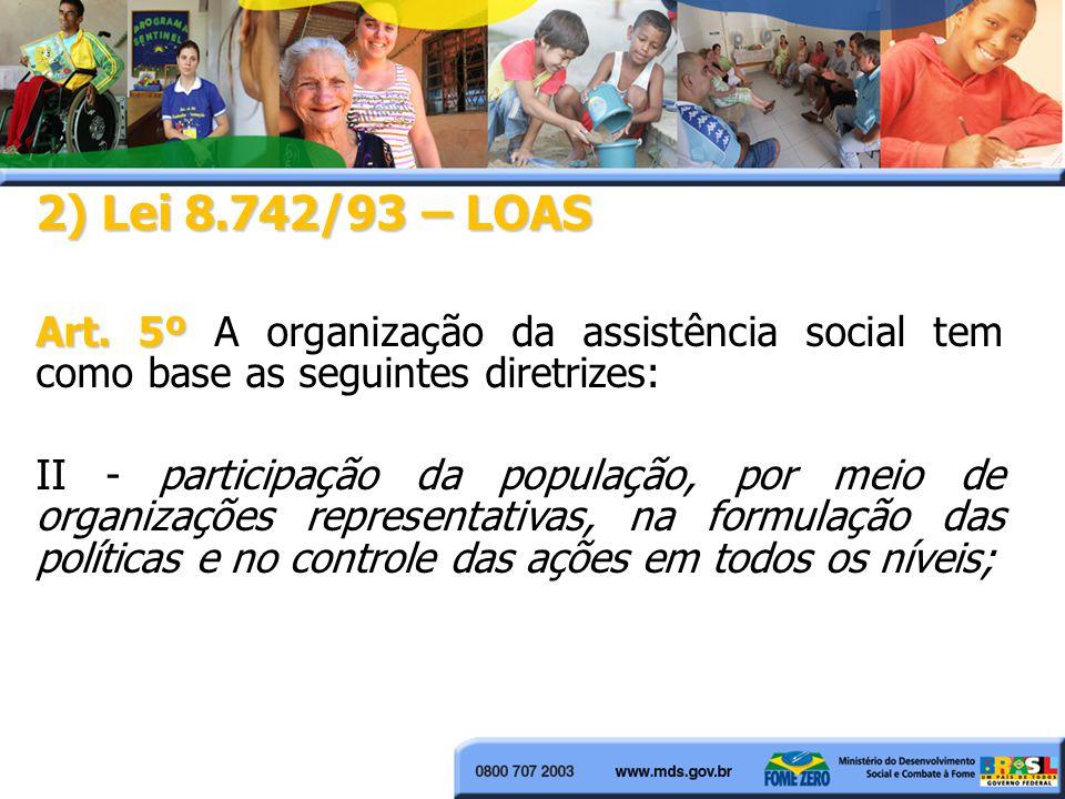2) Lei 8.742/93 – LOAS Art. 5º A organização da assistência social tem como base as seguintes diretrizes: