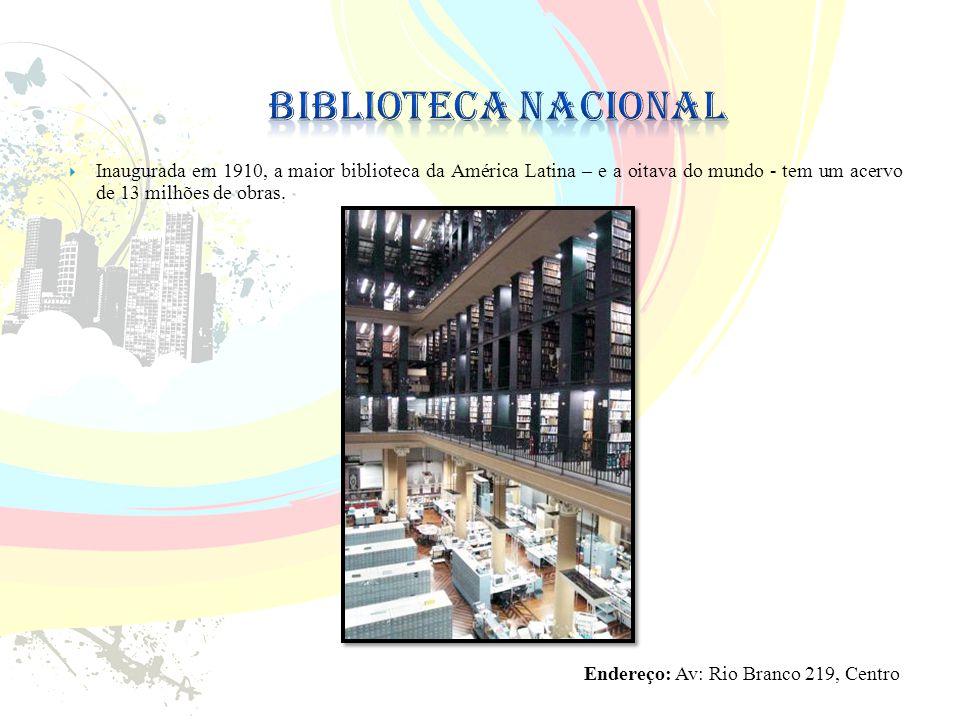 Biblioteca Nacional Inaugurada em 1910, a maior biblioteca da América Latina – e a oitava do mundo - tem um acervo de 13 milhões de obras.