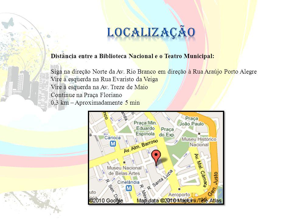 Localização Distância entre a Biblioteca Nacional e o Teatro Municipal: Siga na direção Norte da Av. Rio Branco em direção à Rua Araújo Porto Alegre.