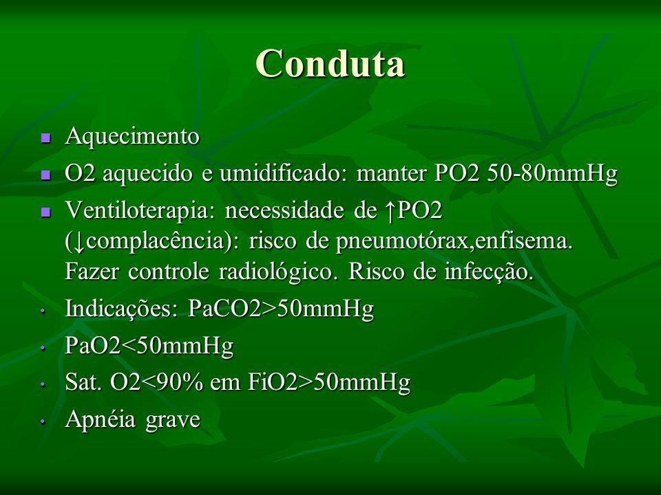 Conduta Aquecimento O2 aquecido e umidificado: manter PO2 50-80mmHg