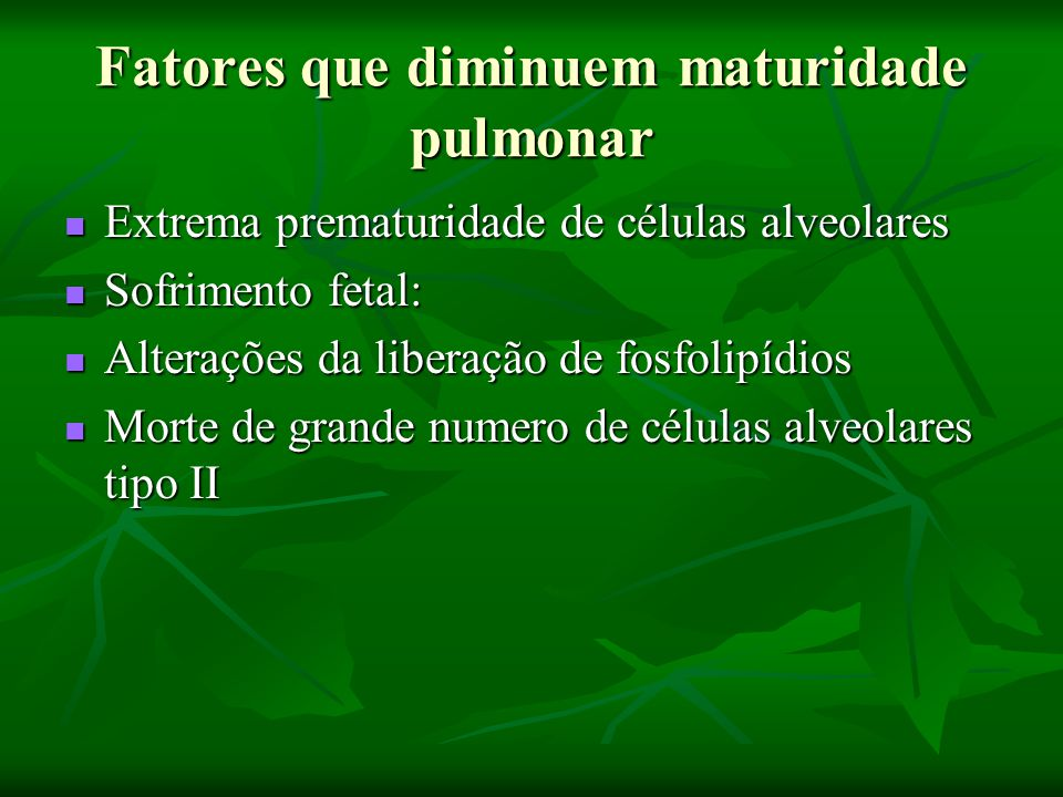 Fatores que diminuem maturidade pulmonar