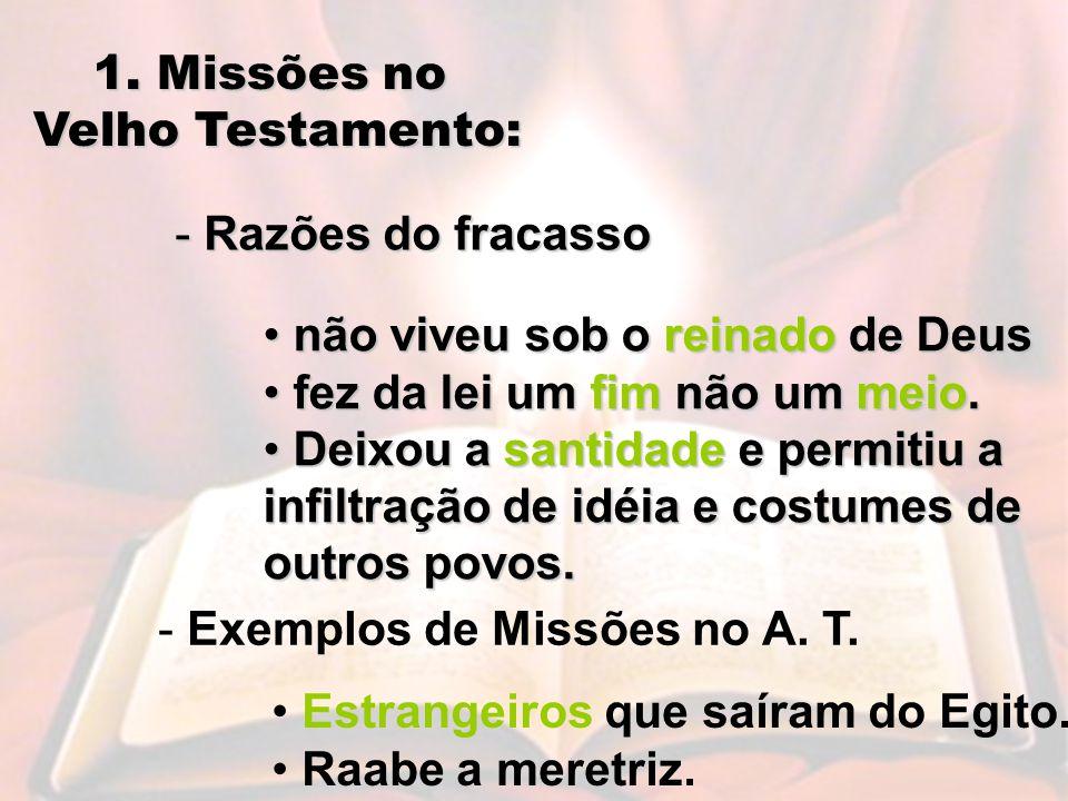 1. Missões no Velho Testamento: Razões do fracasso. não viveu sob o reinado de Deus. fez da lei um fim não um meio.