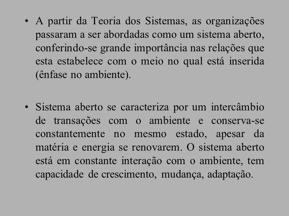 A partir da Teoria dos Sistemas, as organizações passaram a ser abordadas como um sistema aberto, conferindo-se grande importância nas relações que esta estabelece com o meio no qual está inserida (ênfase no ambiente).
