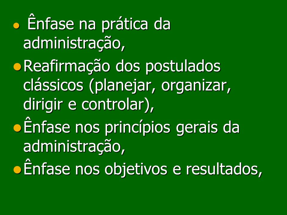 Ênfase nos princípios gerais da administração,