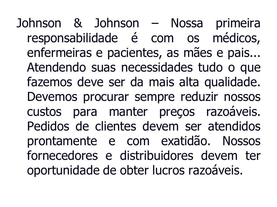 Johnson & Johnson – Nossa primeira responsabilidade é com os médicos, enfermeiras e pacientes, as mães e pais...