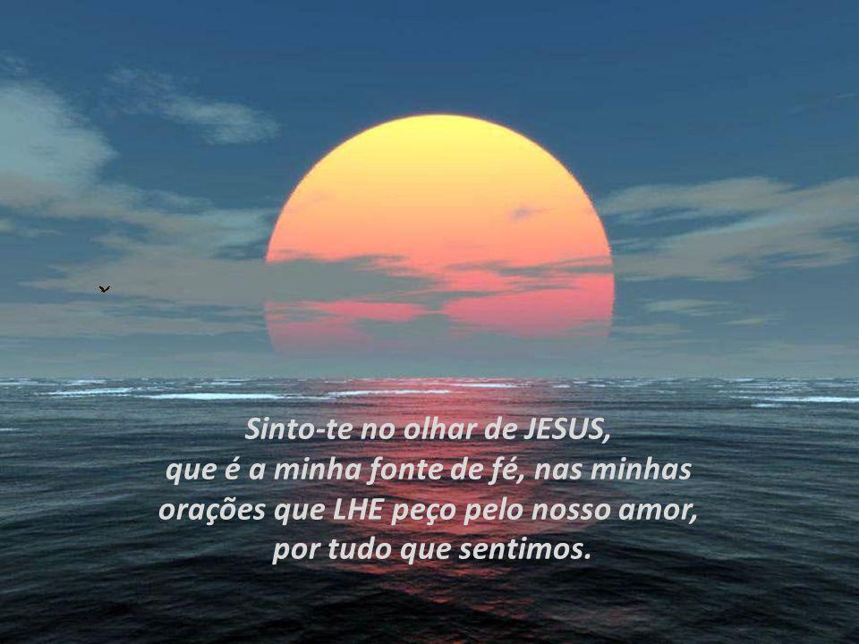 Sinto-te no olhar de JESUS,