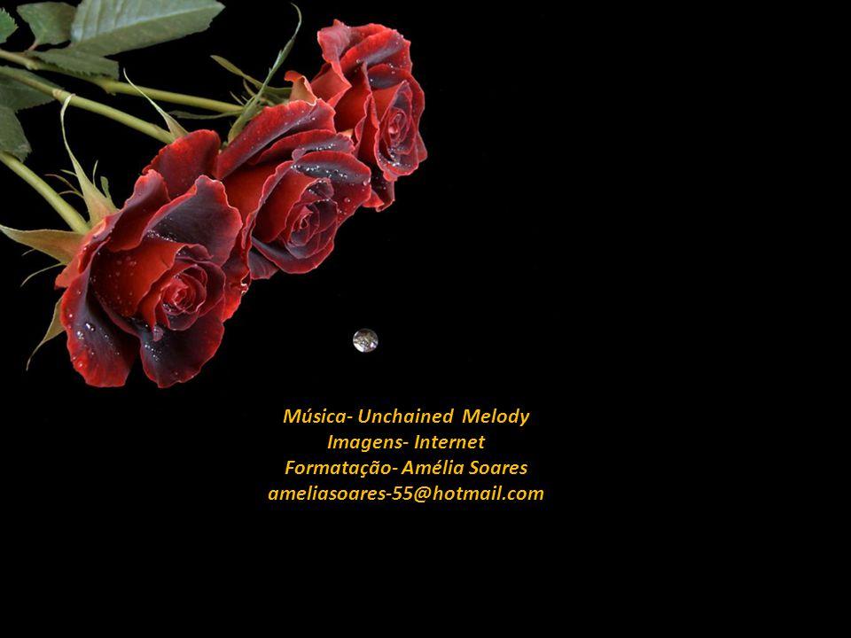 Música- Unchained Melody Formatação- Amélia Soares