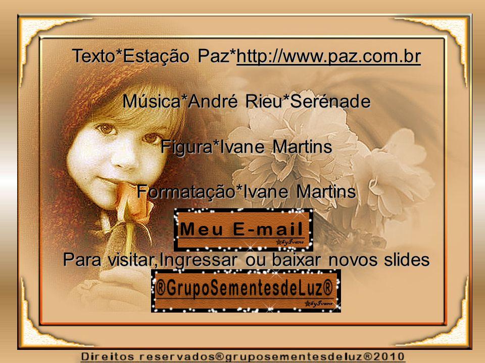 Texto*Estação Paz*http://www.paz.com.br Música*André Rieu*Serénade