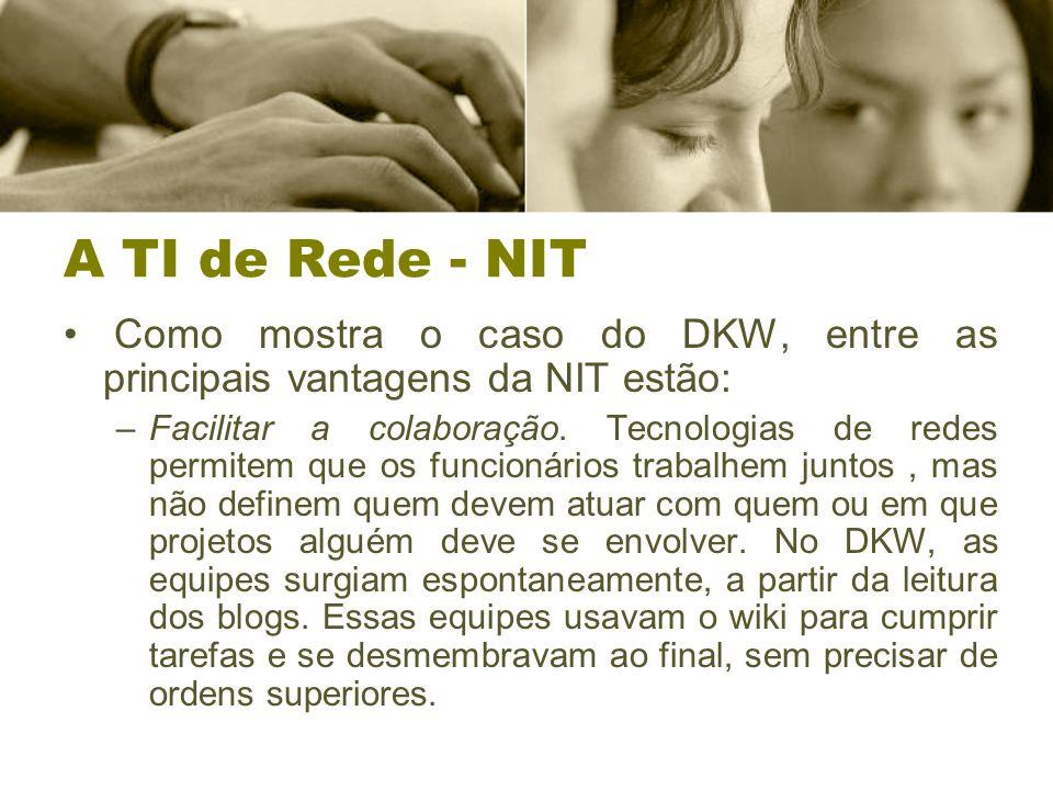 A TI de Rede - NIT Como mostra o caso do DKW, entre as principais vantagens da NIT estão: